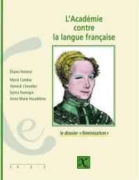 L'Académie contre la langue française : le dossier féminisation