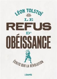Le refus d'obéissance : écrits sur la révolution