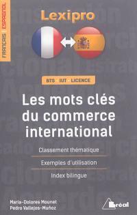 Les mots-clés du commerce international, français-espagnol : classement thématique, exemples d'utilisation, index bilingue : BTS, IUT, licence