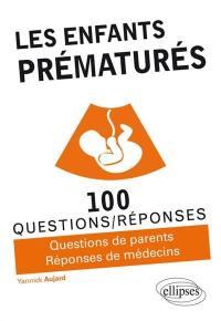 Les enfants prématurés : 100 questions-réponses : questions de parents, réponses de médecins