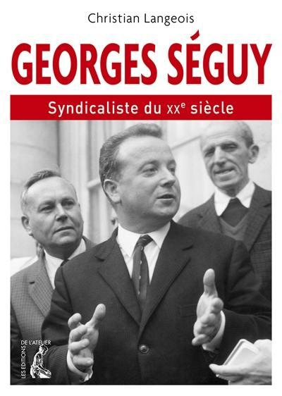 Georges Séguy, syndicaliste du XXe siècle