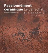 Passionnément céramique : collection Frank Nievergelt = Leidenschaft für Keramik : Sammlung Frank Nievergelt