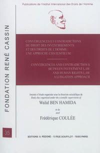 Convergences et contradictions du droit des investissements et des droits de l'homme : une approche contentieuse = Convergences and contradictions between investment law and human rights law : a litigation approach