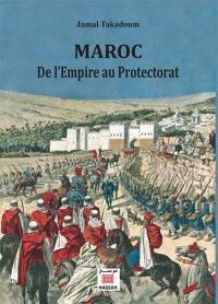 Maroc, de l'Empire au protectorat
