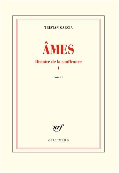 Histoire de la souffrance. Volume 1, Ames