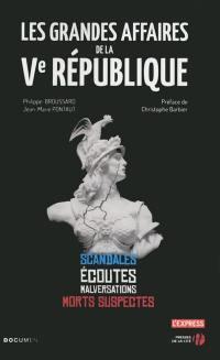 Les grandes affaires de la Ve République : scandales, écoutes, malversations, morts suspectes