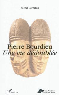 Pierre Bourdieu : une vie dédoublée