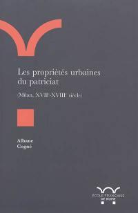 Les propriétés urbaines du patriciat, (Milan, XVIIe-XVIIIe siècle)