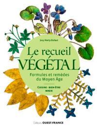 Le recueil végétal : formules et remèdes du Moyen Age : cuisine, bien-être, magie