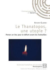 Le thanatopos, une utopie ? : penser un lieu pour le défunt avant les funérailles