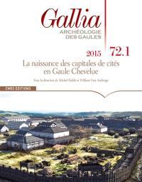 Gallia, archéologie des Gaules. n° 72-1, La naissance des capitales de cités en Gaule chevelue