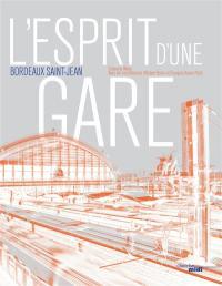 L'esprit d'une gare : Bordeaux Saint-Jean