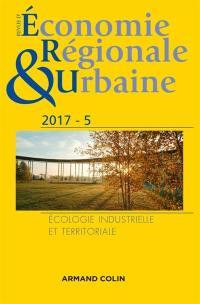Revue d'économie régionale et urbaine. n° 5 (2017), Ecologie industrielle et territoriale