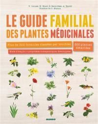 Le guide familial des plantes médicinales : plus de 300 formules classées par troubles, 200 plantes détaillées : mode d'emploi + propriétés thérapeutiques développées