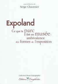 Expoland : ce que le parc fait au musée : ambivalence des formes de l'exposition