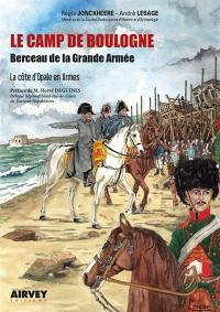 Le camp de Boulogne : berceau de la Grande Armée : la Côte d'Opale en armes