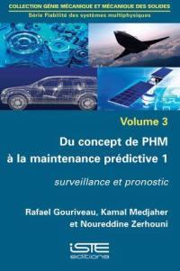 Du concept de PHM à la maintenance prédictive. Volume 1, Surveillance et pronostic
