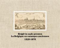 België in oude prenten : 1525-1875 = La Belgique en estampes anciennes : 1525-1875