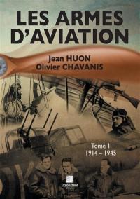 Les armes d'aviation. Volume 1, 1914 à 1945