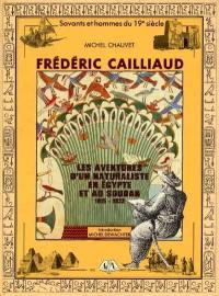 Frédéric Cailliaud : les aventures d'un naturaliste en Egypte et au Soudan : 1815-1822