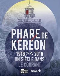 Phare de Kéréon : 1916-2016, un siècle dans le courant : exposition, Ouessant, Musée des phares et balises, de juin 2016 à décembre 2017