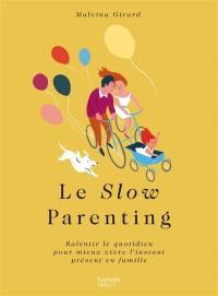 Le slow parenting : ralentir le quotidien pour mieux vivre l'instant présent en famille