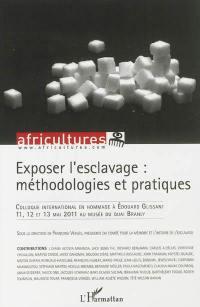 Africultures. n° 91, Exposer l'esclavage : méthodologies et pratiques : colloque international en hommage à Edouard Glissant (1928-2011) 11, 12, 13 mai 2011 au Musée du Quai Branly