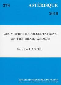 Astérisque. n° 378, Geometric representations of the braid groups