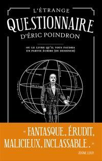 L'étrange questionnaire d'Eric Poindron ou Le livre qu'il vous faudra en partie écrire (ou dessiner)