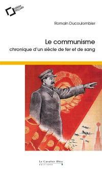 Le communisme : chronique d'un siècle de fer et de sang