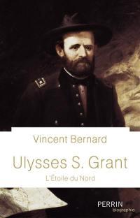 Ulysses S. Grant : l'étoile du Nord