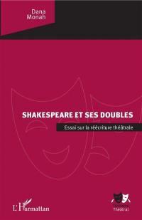 Shakespeare et ses doubles : essai sur la réécriture théâtrale