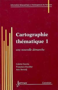 Cartographie thématique. Volume 1, Une nouvelle démarche