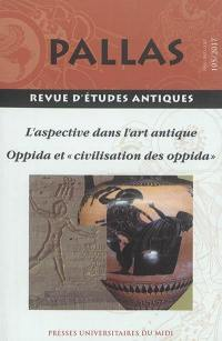 Pallas. n° 105, L'aspective dans l'art antique. Oppida et civilisation des oppida