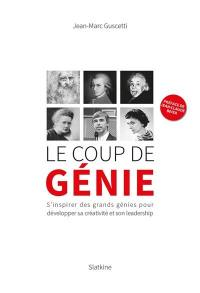 Le coup de génie : s'inspirer des grands génies pour développer sa créativité et son leadership