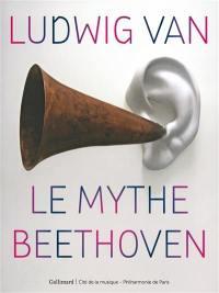 Ludwig van : le mythe Beethoven