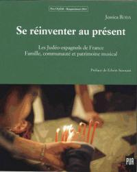Se réinventer au présent : les Judéo-Espagnols de France : famille, communauté et patrimoine musical