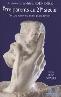 Etre parents au 21e siècle : des parents rencontrent des psychanalystes