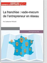 La franchise : vade-mecum de l'entrepreneur en réseau