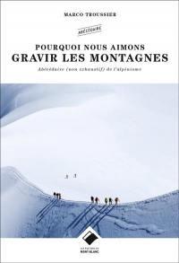 Pourquoi nous aimons gravir les montagnes : abécédaire poétique de l'alpinisme