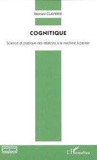 Cognitique : science et pratique des relations à la machine à penser