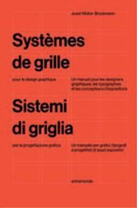 Systèmes de grille : pour le design graphique : un manuel pour graphistes, typographes et concepteurs d'expositions = Sistemi a griglia : per la progettazione grafica : un manuale per grafici, tipografi e progettisti di spazi espositivi