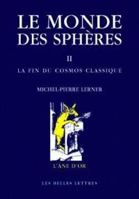 Le monde des sphères. Volume 2, La fin du cosmos classique