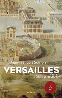 Versailles : vérités et légendes