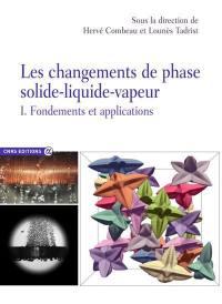 Les changements de phase solide-liquide-vapeur. Volume 1, Fondements et applications
