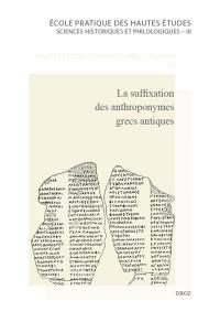 La suffixation des anthroponymes grecs antiques (Saga) : actes du colloque international de Lyon, 17-19 septembre 2015, Université Jean-Moulin-Lyon 3
