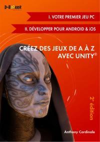 Créez des jeux de A à Z avec Unity, Bases et jeux mobiles