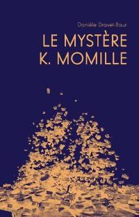 Le mystère K. Momille : éclairage inédit sur les racines de la création et leurs intrications dans les histoires de Camille Claudel, Paul Claudel et Auguste Rodin