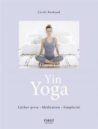 Yin yoga : lâcher-prise, méditation, simplicité