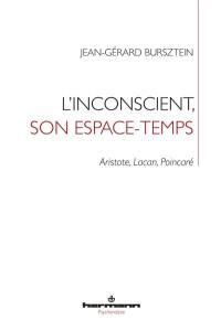 L'inconscient, son espace-temps : Aristote, Lacan, Poincaré